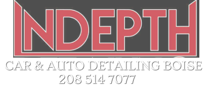 indepth​ car & auto detailing ​​boise 208 514 7077